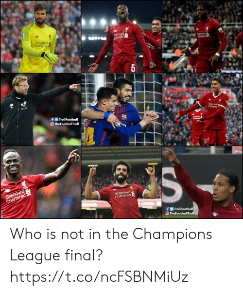 Football, Memes, and Troll: Standard  Chartered  f Troll Football  TheFootballTroll  Standard  Chartered  te  fTrollFootball  OTheFootballTroll Who is not in the Champions League final? https://t.co/ncFSBNMiUz