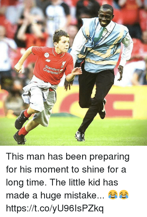 Soccer, Time, and Been: Standard  ered This man has been preparing for his moment to shine for a long time. The little kid has made a huge mistake... 😂😂 https://t.co/yU96IsPZkq