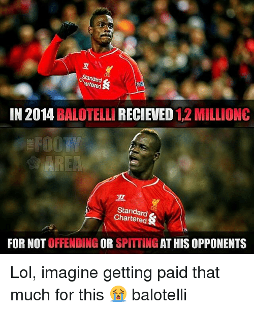 Memes, Balotelli, and 🤖: Standard &  IN 2014  BALOTELLI  RECIEVED  1,2 MILLION+  FOOTY  Standard  FOR NOT  OFFENDING OR  SPITTING  AT HIS OPPONENTS Lol, imagine getting paid that much for this 😭 balotelli