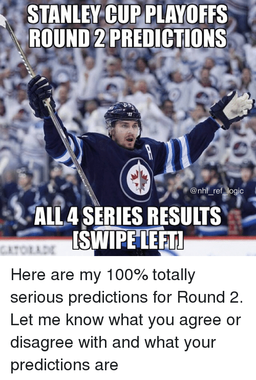 Anaconda, Logic, and Memes: STANLEY CUP PLAYOFFS  ROUND 2 PREDICTIONS  @nhl ref logic  ALL4 SERIES RESULTS  SWIPE LEFT Here are my 100% totally serious predictions for Round 2. Let me know what you agree or disagree with and what your predictions are