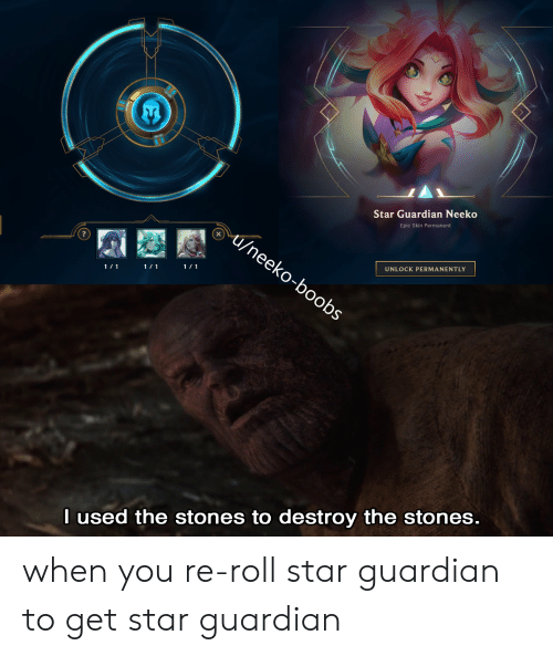 League of Legends, Guardian, and Star: Star Guardian Neeko  Epic Skin Permanent  |  /neeko-boobs  ?  UNLOCK PERMANENTLY  1/1  1/1  1/ 1  I used the stones to destroy the stones. when you re-roll star guardian to get star guardian