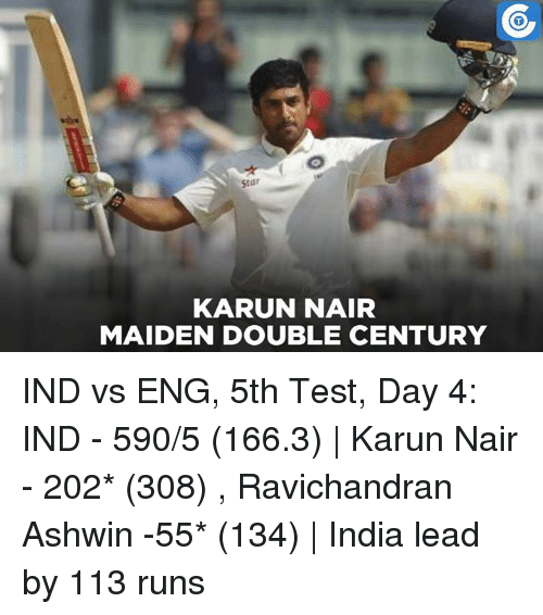 Karun Nair: Star  KARUN NAIR  MAIDEN DOUBLE CENTURY IND vs ENG, 5th Test, Day 4: IND - 590/5 (166.3) | Karun Nair - 202* (308) , Ravichandran Ashwin -55* (134) | India lead by 113 runs