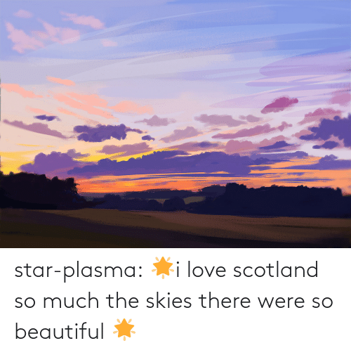 Scotland: star-plasma:  🌟i love scotland so much the skies there were so beautiful 🌟