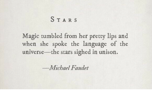 Magic, Michael, and Star: STAR S  Magic tumbled from her pretty lips and  when she spoke the language of the  universe-the stars sighed in unisor.  -Michael Faudet