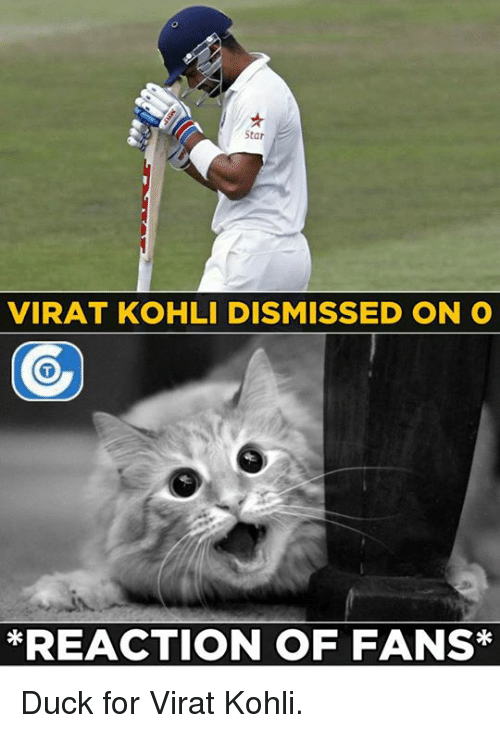 koh: Star  VIRAT KOHLI DISMISSED ON O  *REACTION OF FANS Duck for Virat Kohli.