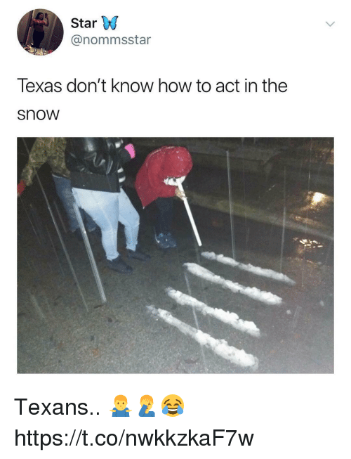 How To, Snow, and Star: Star W  @nommsstar  Texas don't know how to act in the  snow Texans.. 🤷♂️🤦♂️😂 https://t.co/nwkkzkaF7w