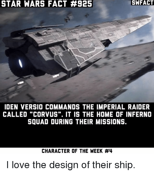 """Love, Memes, and Squad: STAR WARS FACT #925  SWFACT  IDEN VERSIO COMMANDS THE IMPERIAL RAIDER  CALLED """"CORVUS"""". IT IS THE HOME OF INFERNO  SQUAD DURING THEIR MISSIONS.  CHARACTER OF THE WEEK I love the design of their ship."""
