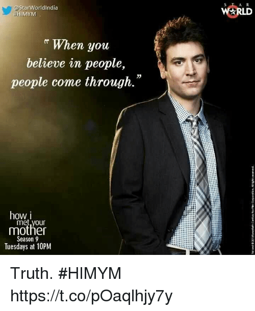 Memes, How I Met Your Mother, and Star: @star Worldindia  WERLD  HIMYM  r When you  believe in people,  people come through.  2  how i  met,your  mother  Season 9  Tuesdays at 10PM Truth. #HIMYM https://t.co/pOaqlhjy7y