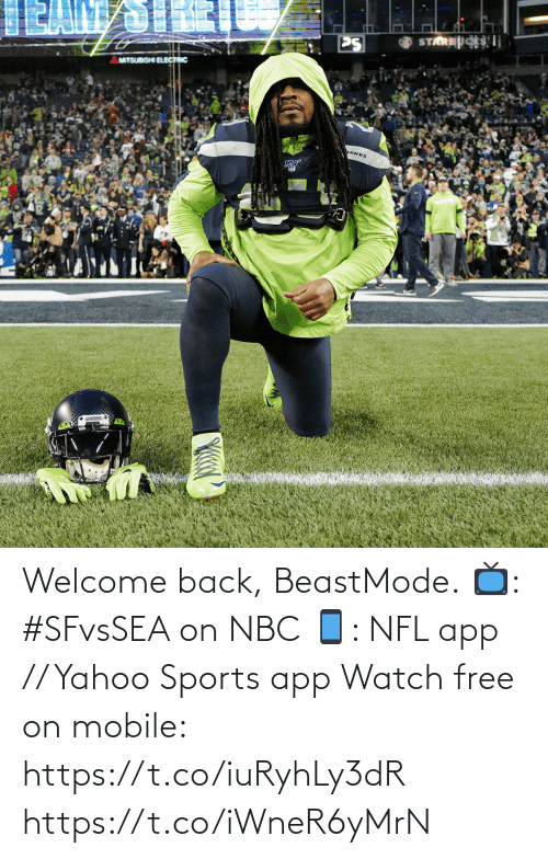 Welcome Back: STARESi  PS  MITSUBISHI ELECTRIC  MAWKS  SEAHAHNS e Welcome back, BeastMode.  📺: #SFvsSEA on NBC 📱: NFL app // Yahoo Sports app Watch free on mobile: https://t.co/iuRyhLy3dR https://t.co/iWneR6yMrN