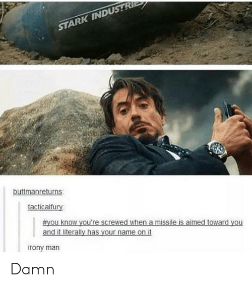 Irony: STARK INDUSTR  tacticalfu  ou know you're screwed when a missile is aimed toward you  and it literally has vour name on it  irony man Damn