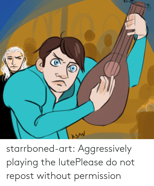 origin: starrboned-art:  Aggressively playing the lutePlease do not repost without permission