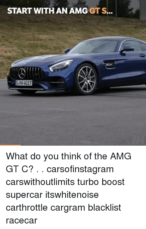 amg: START WITH AN AMG GT S...  SMA 4017 What do you think of the AMG GT C? . . carsofinstagram carswithoutlimits turbo boost supercar itswhitenoise carthrottle cargram blacklist racecar