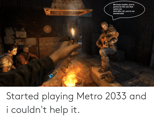 metro 2033: Started playing Metro 2033 and i couldn't help it.