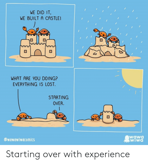 Experience: Starting over with experience