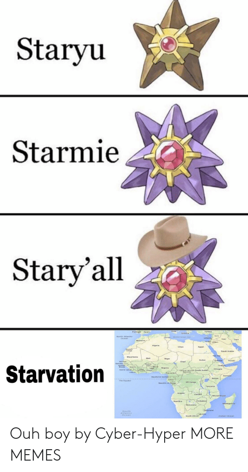 Rans: Staryu  Starmie  Stary'all  Portugal Spain  Turkey  gyria  Narth Atlantic  ran  tran  Algeria  Libya  Egypt  Saudi Arabia  Sudan  Yemer  Starvation  Ethiopia  Saerra Leane  The Equator  DR Congo  South  Alanric  Ocear  nsian Ocean Ouh boy by Cyber-Hyper MORE MEMES