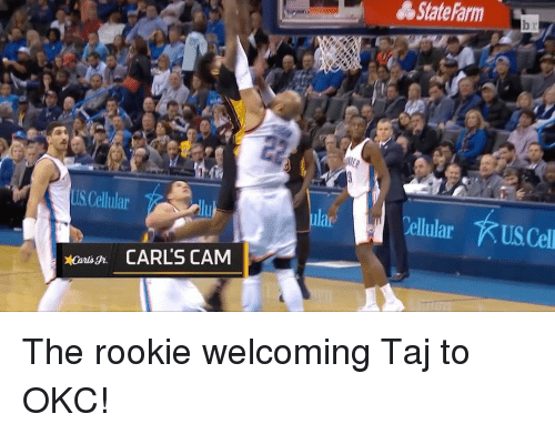 Rooky: State Farm  USCellular  dluh  lar  Cellular KUSCell  CARLS CAM The rookie welcoming Taj to OKC!