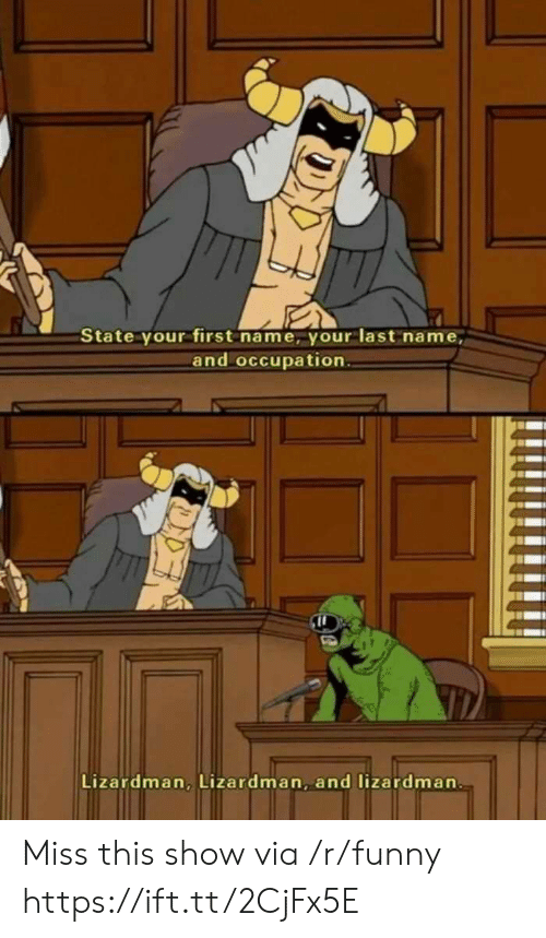 occupation: State your first name, your last name,  and occupation  Lizardman, Lizardman, and lizardman Miss this show via /r/funny https://ift.tt/2CjFx5E