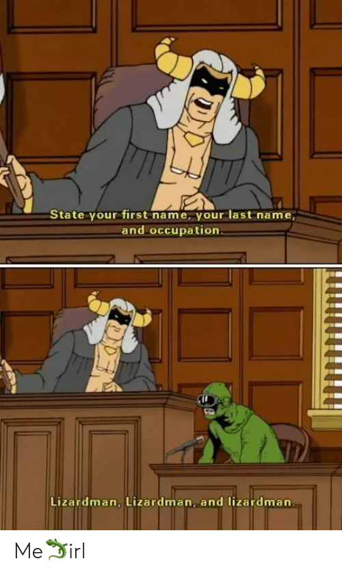 occupation: State your first name, your last name,  and occupation.  Lizardman, Lizardman, and lizardman Me🦎irl