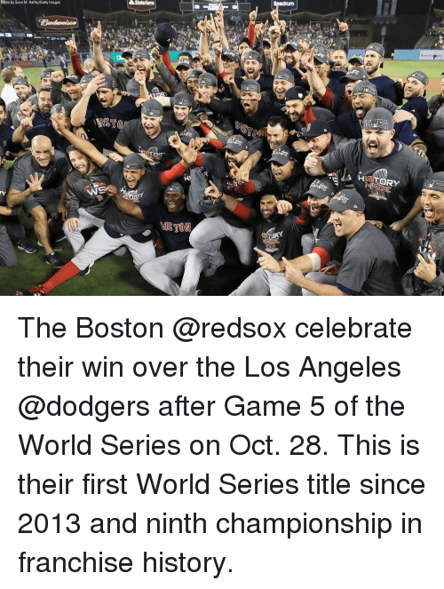 Dodgers, Memes, and Boston: StateFarm  Phioto by Sean M. Haffey/Getty Images  HIETORY  OSTON The Boston @redsox celebrate their win over the Los Angeles @dodgers after Game 5 of the World Series on Oct. 28. This is their first World Series title since 2013 and ninth championship in franchise history.