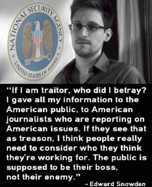 "edward: STATES OF  ""If I am traitor, who did betray?  I gave all my information to the  American public, to American  journalists who are reporting on  American issues. If they see that  as treason, I think people really  need to consider who they think  they're working for. The public is  supposed to be their boss,  not their enemy.""  - Edward Snowden"