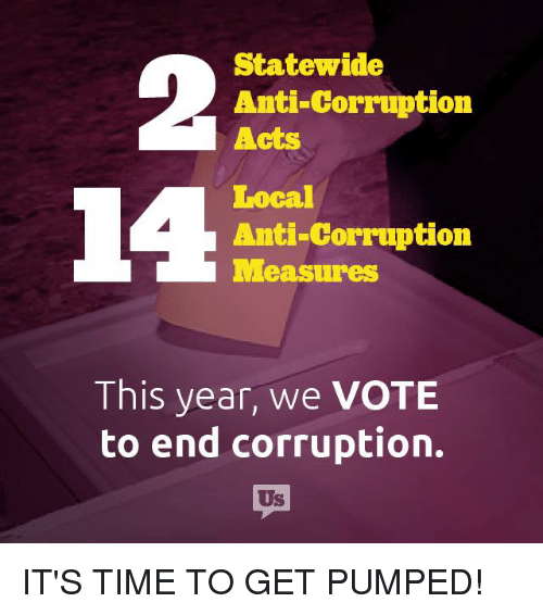 Get Pumped: Statewide  Anti-Corruption  Acts  Local  Anti-Corruption  leasuress  This year, we VOTE  to end corruption.  Us IT'S TIME TO GET PUMPED!