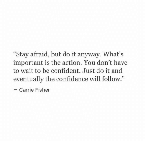 """Carrie Fisher, Confidence, and Just Do It: """"Stay afraid, but do it anyway. What's  important is the action. You don't have  to wait to be confident. Just do it and  eventually the confidence will follow.""""  Carrie Fisher"""