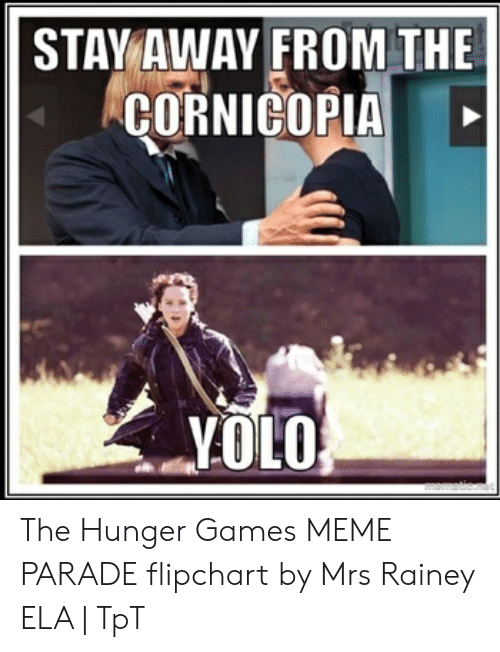 Hunger Games Meme: STAY AWAY FROM THE  CORNICOPIA  YOLO The Hunger Games MEME PARADE flipchart by Mrs Rainey ELA | TpT