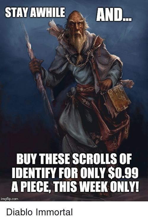 Diablo, Com, and Scrolls: STAY AWHILEAND  BUY THESE SCROLLS OF  IDENTIFY FOR ONLY $O.99  A PIECE, THIS WEEK ONLY!  imgflip.com Diablo Immortal