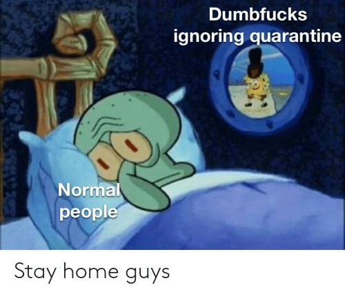 stay: Stay home guys