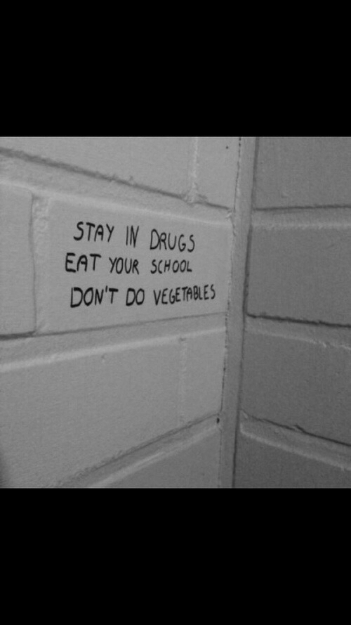 vegetables: STAY IN DRUG5  EAT YOUR SCHOOL  DON'T DO VEGETABLES