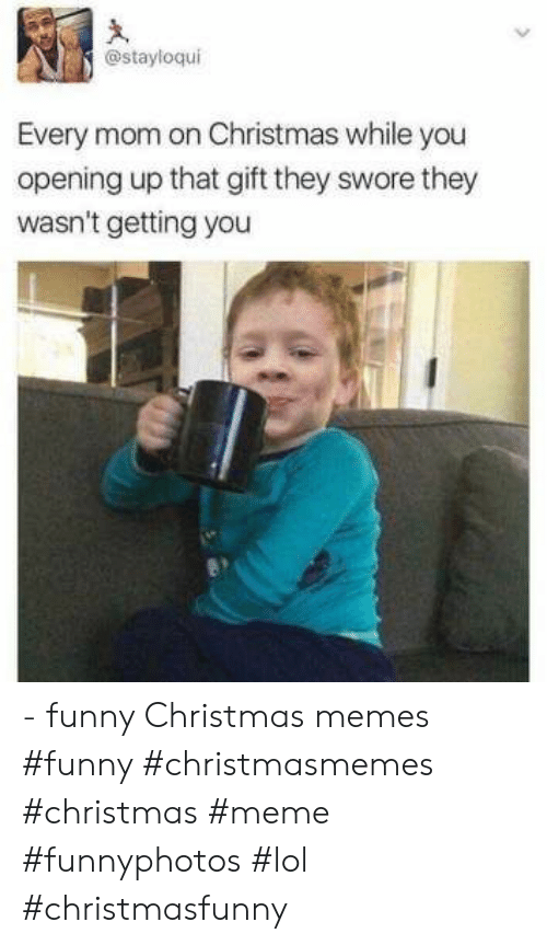 Christmas, Funny, and Lol: @stayloqui  Every mom on Christmas while you  opening up that gift they swore they  wasn't getting you - funny Christmas memes    #funny #christmasmemes #christmas #meme #funnyphotos #lol #christmasfunny