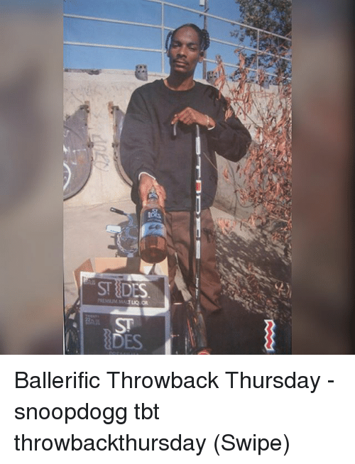 Memes, Tbt, and Throwback Thursday: STDES  ST  DES Ballerific Throwback Thursday - snoopdogg tbt throwbackthursday (Swipe)