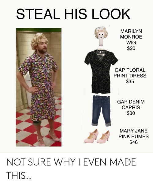 Dress, Marilyn Monroe, and Pink: STEAL HIS LOOK  MARILYN  MONROE  WIG  $20  GAP FLORAL  PRINT DRESS  $35  GAP DENIM  CAPRIS  $30  MARY JANE  PINK PUMPS  $46 NOT SURE WHY I EVEN MADE THIS..