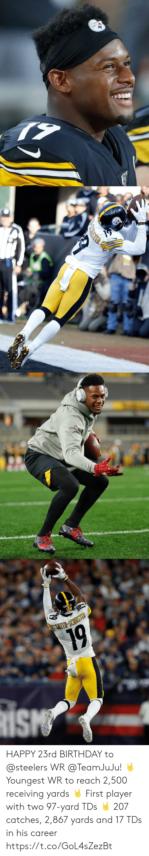 Birthday, Memes, and Sith: Steelers   TER   DR-FIT   SITH-SCHIOSTED  19 HAPPY 23rd BIRTHDAY to @steelers WR @TeamJuJu! 🤘 Youngest WR to reach 2,500 receiving yards 🤘 First player with two 97-yard TDs 🤘 207 catches, 2,867 yards and 17 TDs in his career https://t.co/GoL4sZezBt