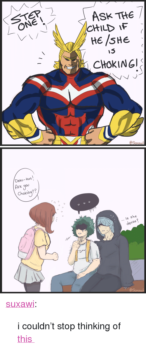 """Tumblr, youtube.com, and Blog: STEP  ASK THE /  HE /SHE  CHOKING  CHILDF  @Suxauwi  XOUs   Deku-kun  Are you  Choking  つつ  Is she  dense? <p><a href=""""https://suxawi.tumblr.com/post/169225675841/i-couldnt-stop-thinking-of-this"""" class=""""tumblr_blog"""">suxawi</a>:</p><blockquote><p>i couldn't stop thinking of <span><a href=""""https://www.youtube.com/watch?v=PXjLWOHlFvA"""">this</a></span></p></blockquote>"""