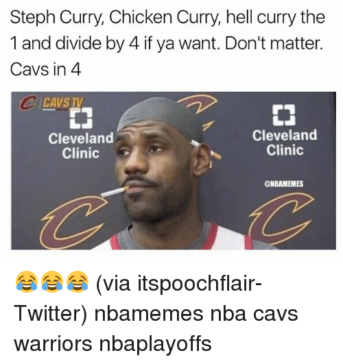 Basketball, Cavs, and Nba: Steph Curry, Chicken Curry, hell curry the  1 and divide by 4 if ya want. Don't matter.  Cavs in 4  Cleveland  Cleveland  Clinic  Clinic  G  ONBAMEMES 😂😂😂 (via itspoochflair-Twitter) nbamemes nba cavs warriors nbaplayoffs