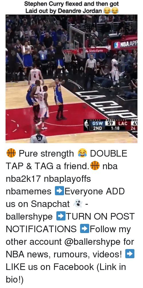 DeAndre Jordan: Stephen Curry flexed and then got  Laid out by Deandre Jordan  ONBAAPP  State Farm  2ND  1:18  24 🏀 Pure strength 😂 DOUBLE TAP & TAG a friend.🏀 nba nba2k17 nbaplayoffs nbamemes ➡Everyone ADD us on Snapchat 👻 - ballershype ➡TURN ON POST NOTIFICATIONS ➡Follow my other account @ballershype for NBA news, rumours, videos! ➡LIKE us on Facebook (Link in bio!)