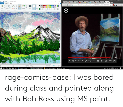 Selectivity: Stephen DX  I  bobross- Paint  Hum  Nea  File  Home  View  C介 을 secure l https://www.netflix.com/watch/800976767trackid-200257859 ☆  R  Edit  Paste  Size Color Color  Select a-  Clipboard  Image  Tools  Shapes  Colors  0:35  Bob Ross: Beauty Is Everywhere  1080 x 1439px  100% (-)  O O R1白  Lecture 2 . word  Netflix- Google Chro... Worlds Apart 1-56.pd  bobross Paint rage-comics-base:  I was bored during class and painted along with Bob Ross using MS paint.