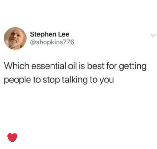 Dank, Stephen, and Best: Stephen Lee  @shopkins776  Which essential oil is best for getting  people to stop talking to you ❤️