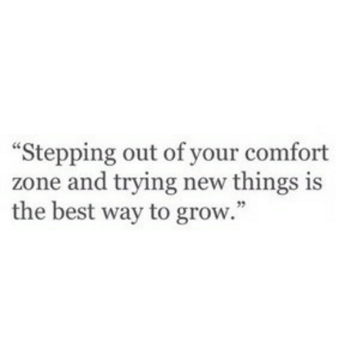 """Best, Grow, and New: """"Stepping out of your comfort  zone and trying new things is  the best way to grow."""""""