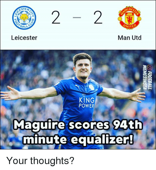 Memes, Equalizer, and Power: STER  CHES  BALL  Leicester  Man Utd  itr  KING  POWER  Maquire scores 94th  minute equalizer Your thoughts?