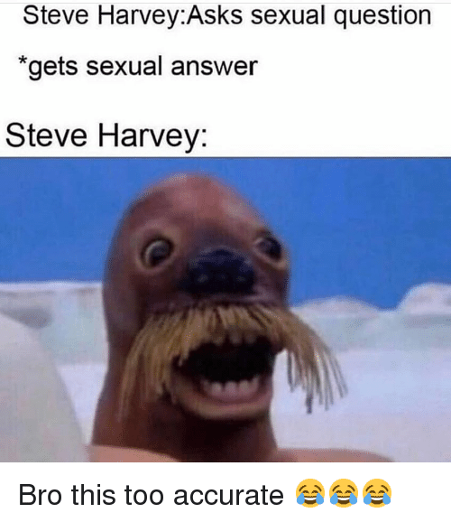 """Funny, Steve Harvey, and Asks: Steve Harvey:Asks sexual question  """"gets sexual answer  Steve Harvey: Bro this too accurate 😂😂😂"""