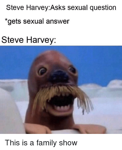 """Family, Funny, and Steve Harvey: Steve Harvey:Asks sexual question  """"gets sexual answer  Steve Harvey: This is a family show"""
