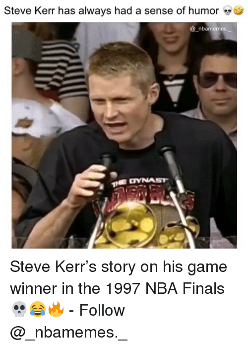 Game Winner: Steve Kerr has always had a sense of humor  @_nbamemes Steve Kerr's story on his game winner in the 1997 NBA Finals 💀😂🔥 - Follow @_nbamemes._