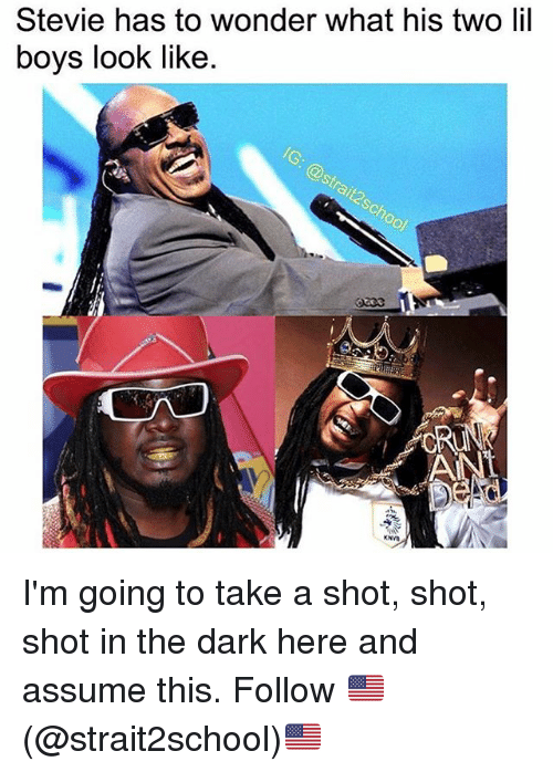 shotting: Stevie has to wonder what his two lil  boys look like  Of  CRRU I'm going to take a shot, shot, shot in the dark here and assume this. Follow 🇺🇸(@strait2school)🇺🇸