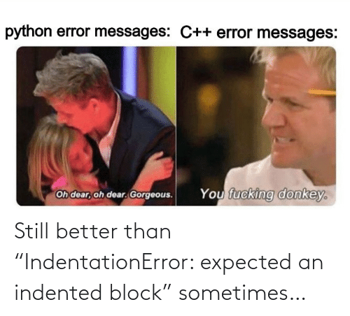 """Than: Still better than """"IndentationError: expected an indented block"""" sometimes…"""