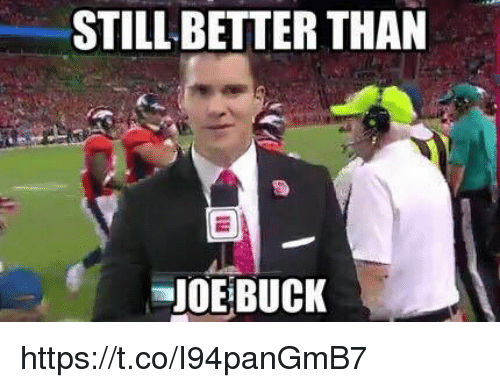 Memes, Joe Buck, and 🤖: STILL BETTER THAN  JOE BUCK https://t.co/I94panGmB7