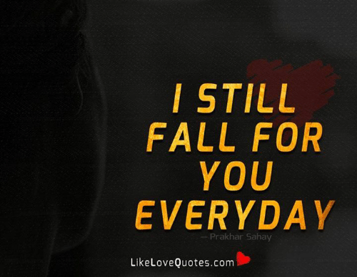 Fall, Memes, and 🤖: STILL  FALL FOR  YOU  EVERYDAY  --Prakhar Sahay  LikeLoveQuotes.com