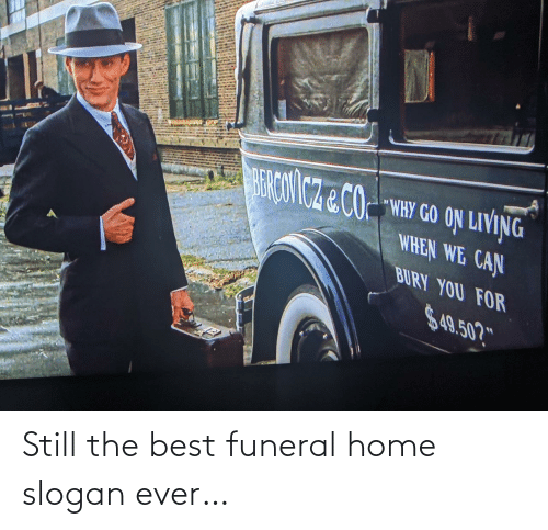 funeral: Still the best funeral home slogan ever…
