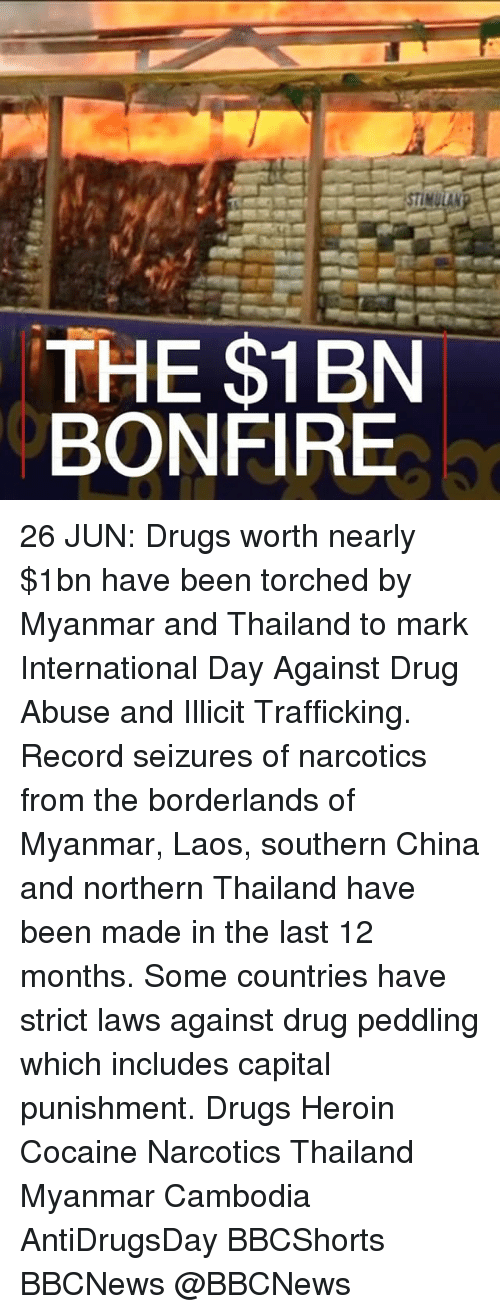 Thailande: STIMULAN  THE $1BN  BONFIRE 26 JUN: Drugs worth nearly $1bn have been torched by Myanmar and Thailand to mark International Day Against Drug Abuse and Illicit Trafficking. Record seizures of narcotics from the borderlands of Myanmar, Laos, southern China and northern Thailand have been made in the last 12 months. Some countries have strict laws against drug peddling which includes capital punishment. Drugs Heroin Cocaine Narcotics Thailand Myanmar Cambodia AntiDrugsDay BBCShorts BBCNews @BBCNews